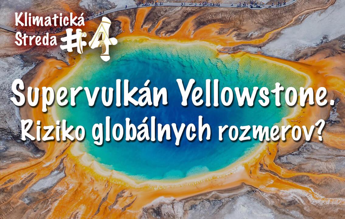 Supervulkán Yellowstone. Riziko globálnych rozmerov, mobake, klimaticka streda, klimaticke stredy, mobake blog, tvoriva spolocnost,